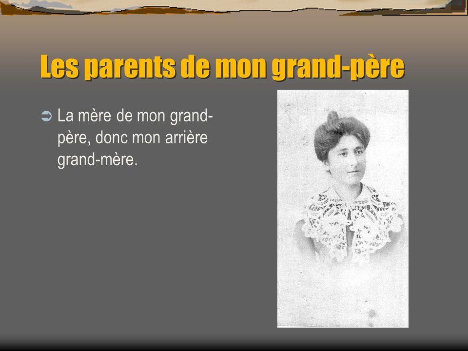 Les parents de mon grand-père La mère de mon grand- père, donc mon arrière grand-mère.