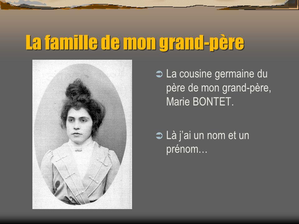 La famille de mon grand-père La cousine germaine du père de mon grand-père, Marie BONTET.