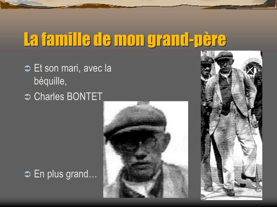 La famille de mon grand-père La cousine germaine du père de mon grand-père, Marie BONTET. Là jai un nom et un prénom…
