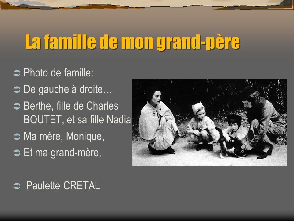 La famille de mon grand-père Photo de famille: De gauche à droite… Berthe, fille de Charles BOUTET, et sa fille Nadia Ma mère, Monique, Et ma grand-mère, Paulette CRETAL