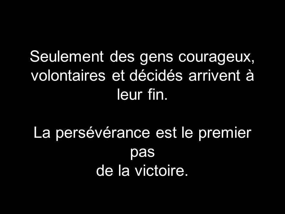 Le chemin des vainqueurs est toujours parsemé de beaucoup d efforts, de sueur et parfois de larmes.