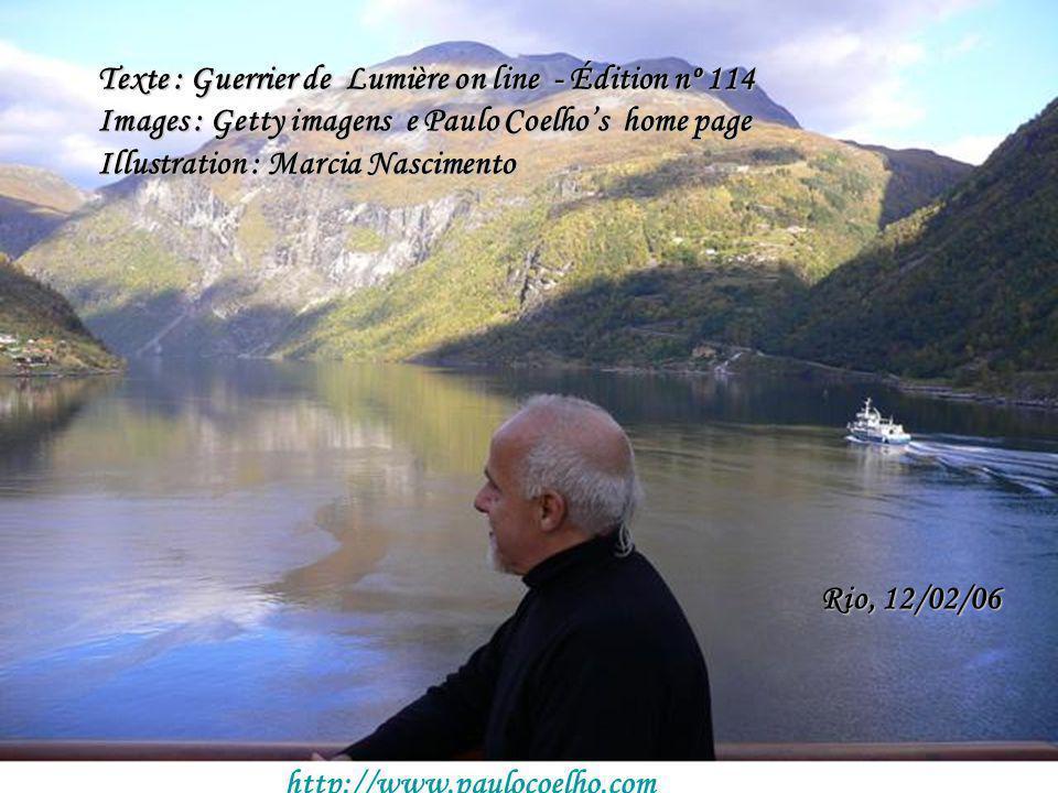 Texte : Guerrier de Lumière on line - Édition nº 114 Images : Getty imagens e Paulo Coelhos home page Illustration : Marcia Nascimento Rio, 12/02/06 http://www.paulocoelho.com