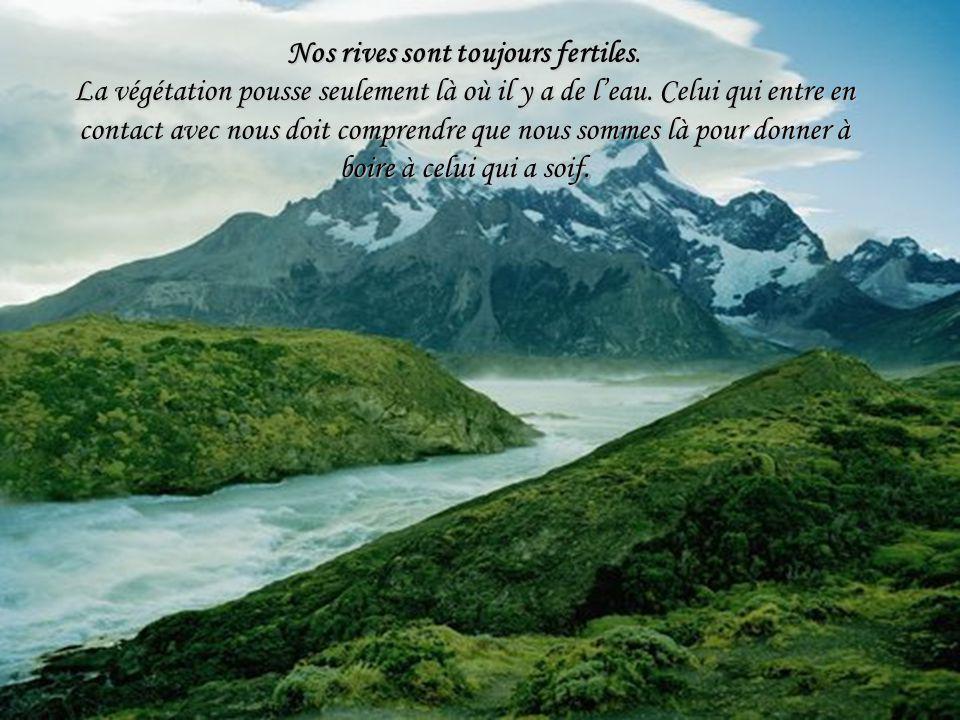 Nos rives sont toujours fertiles.La végétation pousse seulement là où il y a de leau.