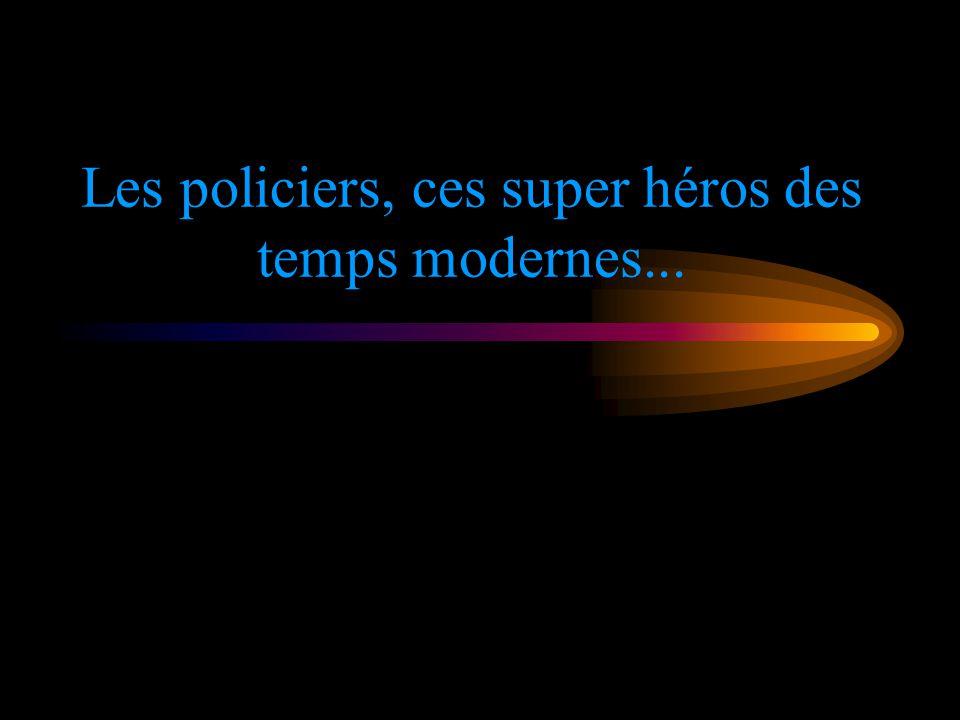 Les policiers, ces super héros des temps modernes...