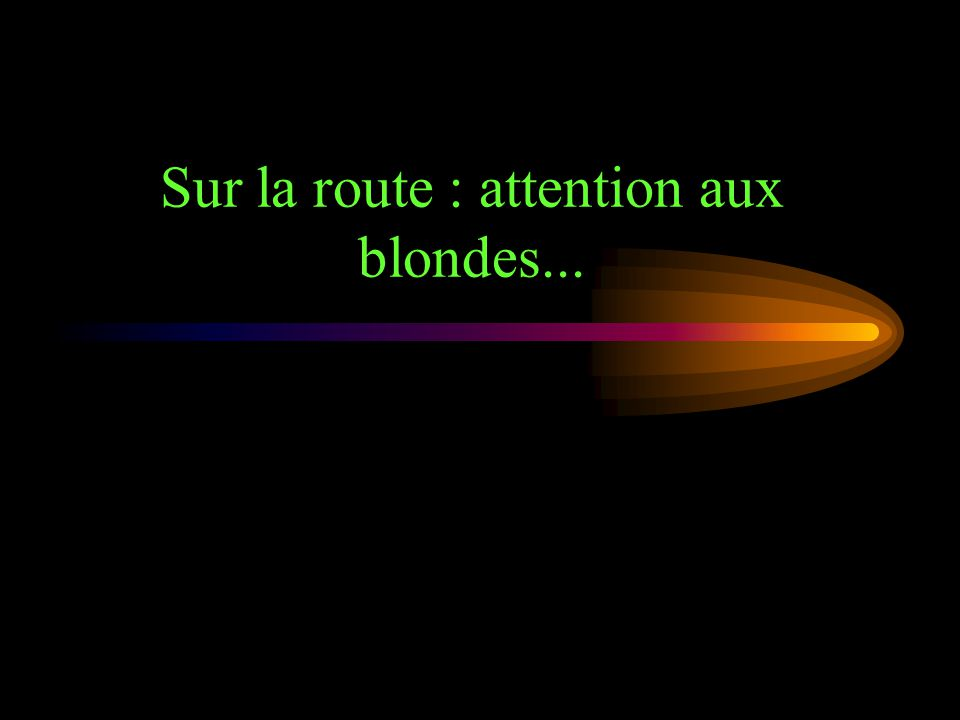Sur la route : attention aux blondes...