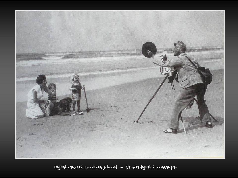 Digitale camera ? : nooit van gehoord – Caméra digitale ? : connais pas