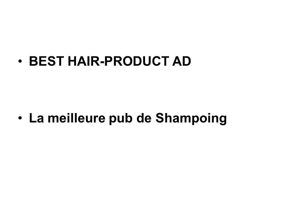 BEST HAIR-PRODUCT AD La meilleure pub de Shampoing