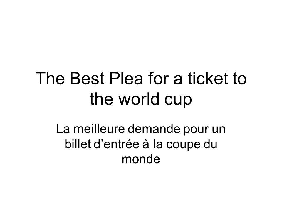 The Best Plea for a ticket to the world cup La meilleure demande pour un billet dentrée à la coupe du monde
