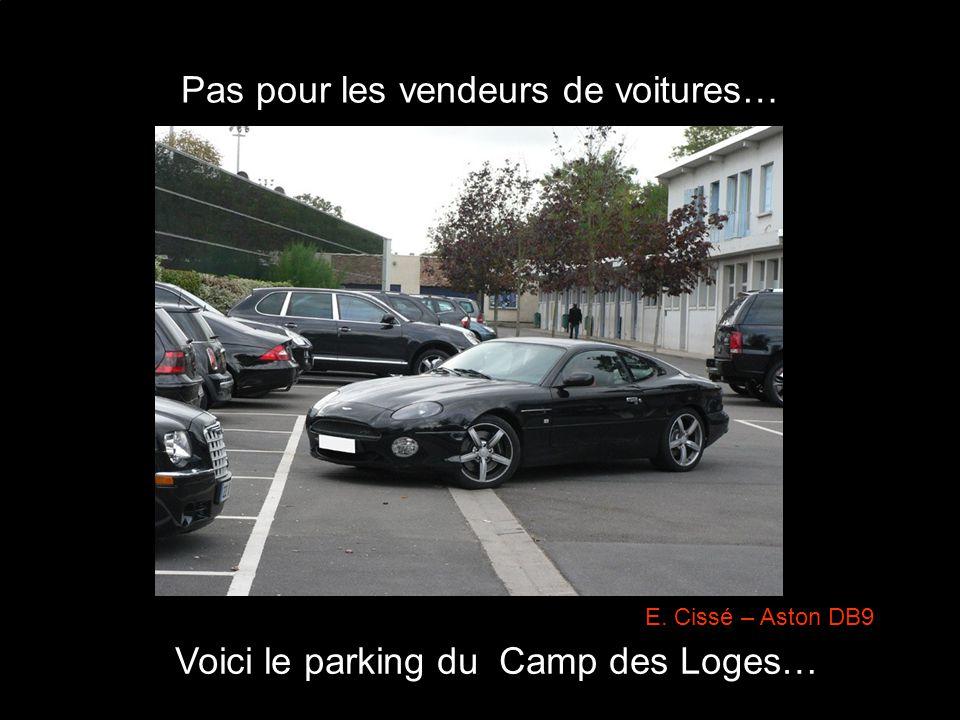 Pas pour les vendeurs de voitures… Voici le parking du Camp des Loges… E. Cissé – Aston DB9