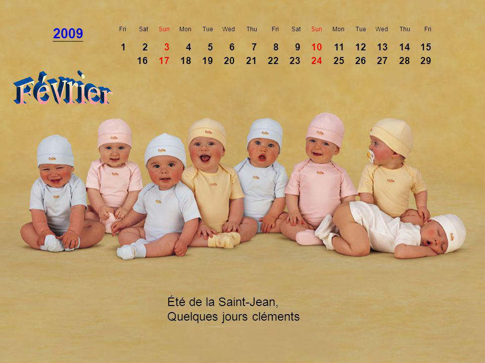 2009 FriSatSunMonTueWedThuFriSatSunMonTueWedThuFri 123456789101112131415 1617181920212223242526272829 Été de la Saint-Jean, Quelques jours cléments