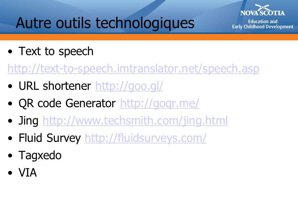 Autre outils technologiques Text to speech http://text-to-speech.imtranslator.net/speech.asp URL shortener http://goo.gl/http://goo.gl/ QR code Genera