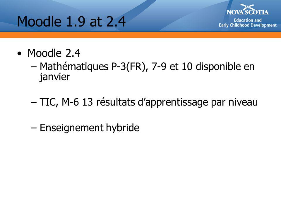 Moodle 1.9 at 2.4 Moodle 2.4 –Mathématiques P-3(FR), 7-9 et 10 disponible en janvier –TIC, M-6 13 résultats dapprentissage par niveau –Enseignement hy