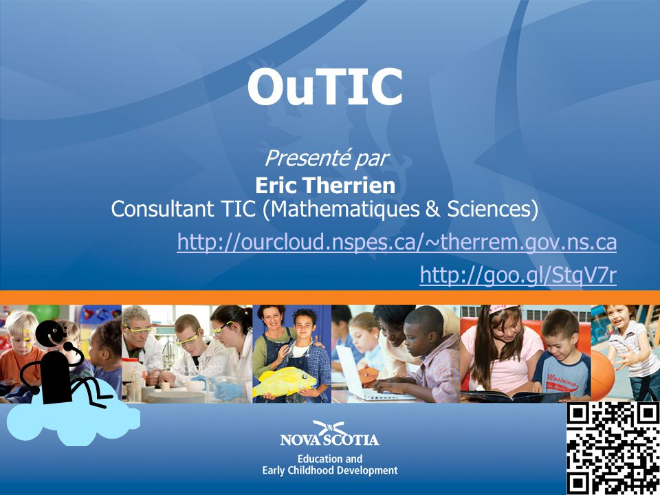 OuTIC Presenté par Eric Therrien Consultant TIC (Mathematiques & Sciences) http://ourcloud.nspes.ca/~therrem.gov.ns.ca http://goo.gl/StqV7r