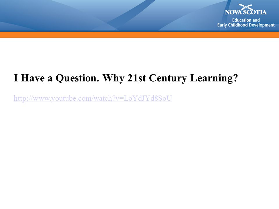 I Have a Question. Why 21st Century Learning? http://www.youtube.com/watch?v=LoYdJYd8SoU