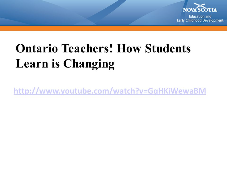 http://www.youtube.com/watch?v=GqHKiWewaBM Ontario Teachers! How Students Learn is Changing