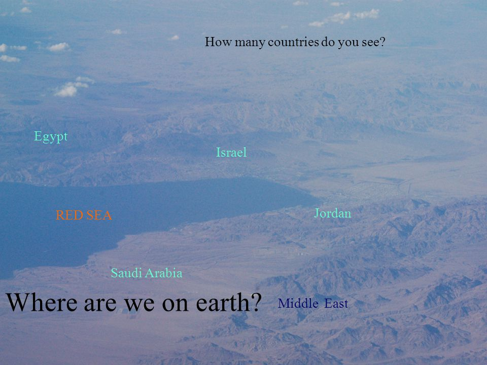 How many countries do you see. Egypt RED SEA Israel Where are we on earth.
