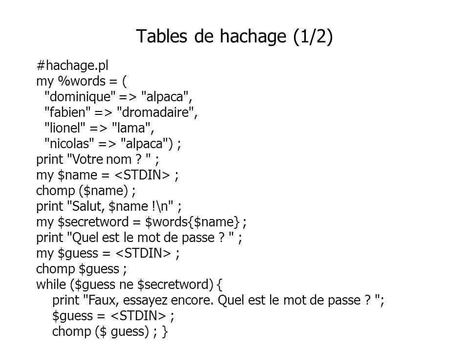 #hachage.pl my %words = ( dominique => alpaca , fabien => dromadaire , lionel => lama , nicolas => alpaca ) ; print Votre nom .