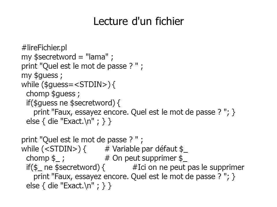 #lireFichier.pl my $secretword = lama ; print Quel est le mot de passe .