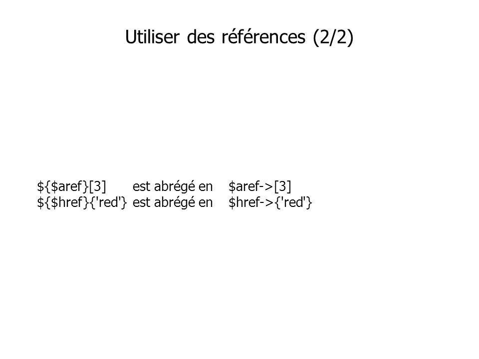 ${$aref}[3] est abrégé en $aref->[3] ${$href}{ red } est abrégé en $href->{ red } Utiliser des références (2/2)