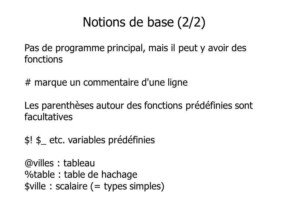 Pas de programme principal, mais il peut y avoir des fonctions # marque un commentaire d une ligne Les parenthèses autour des fonctions prédéfinies sont facultatives $.