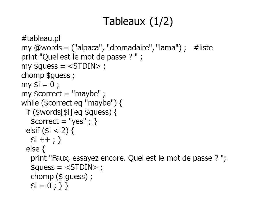 #tableau.pl my @words = ( alpaca , dromadaire , lama ) ; #liste print Quel est le mot de passe .