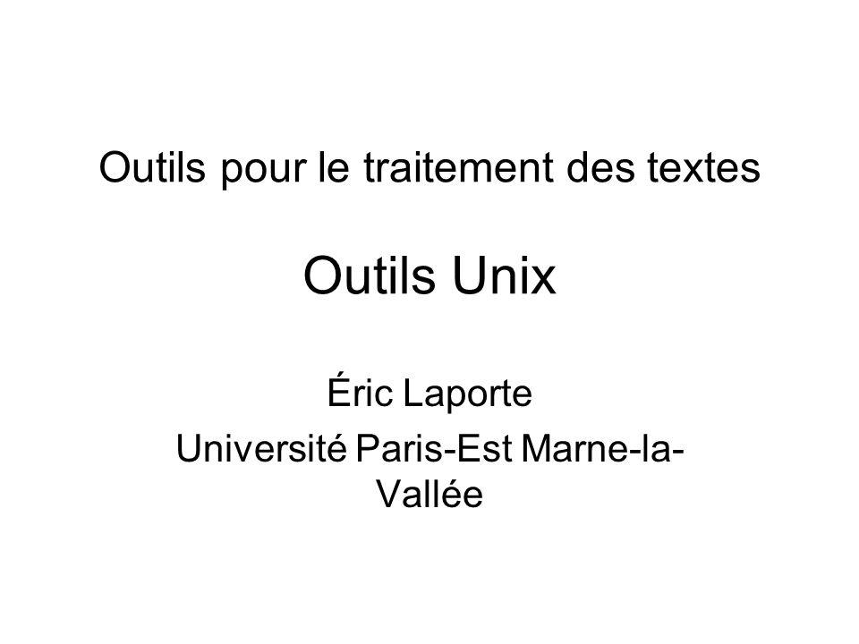 Outils pour le traitement des textes Outils Unix Éric Laporte Université Paris-Est Marne-la- Vallée