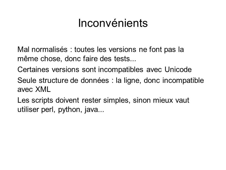 Inconvénients Mal normalisés : toutes les versions ne font pas la même chose, donc faire des tests...