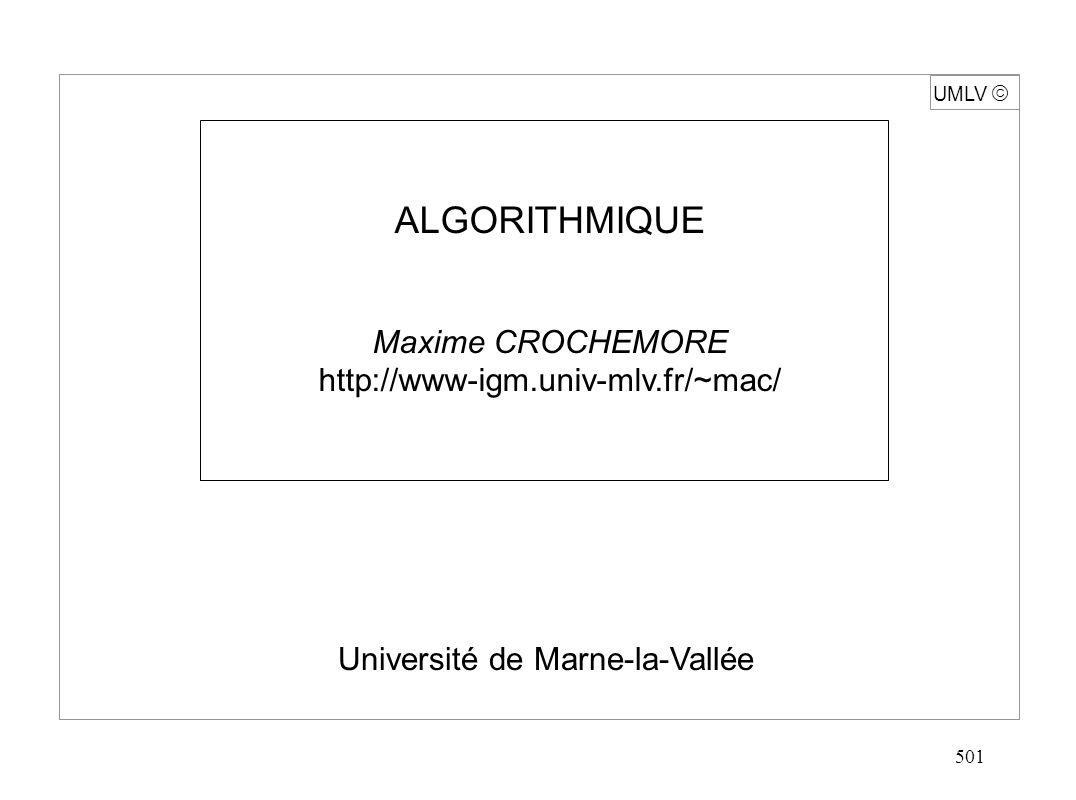 501 UMLV ALGORITHMIQUE Maxime CROCHEMORE http://www-igm.univ-mlv.fr/~mac/ Université de Marne-la-Vallée