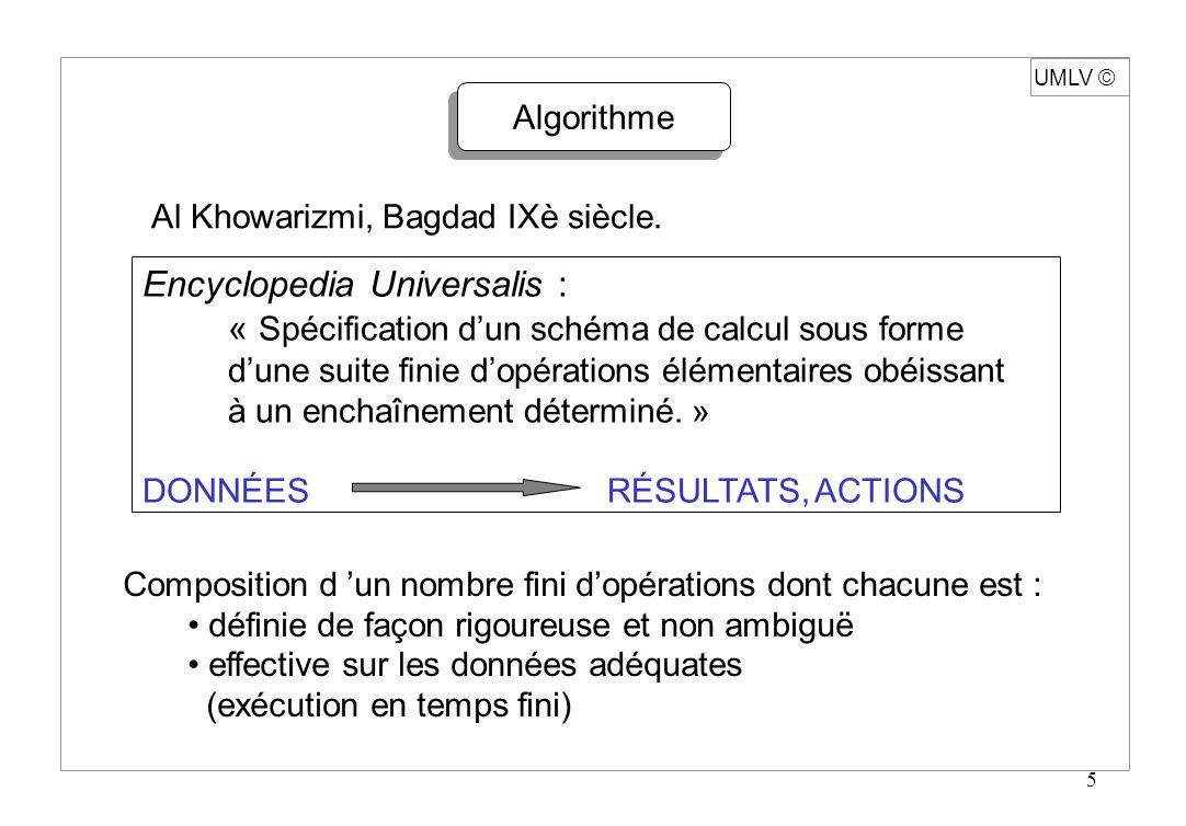 5 UMLV Algorithme Al Khowarizmi, Bagdad IXè siècle. Encyclopedia Universalis : « Spécification dun schéma de calcul sous forme dune suite finie dopéra
