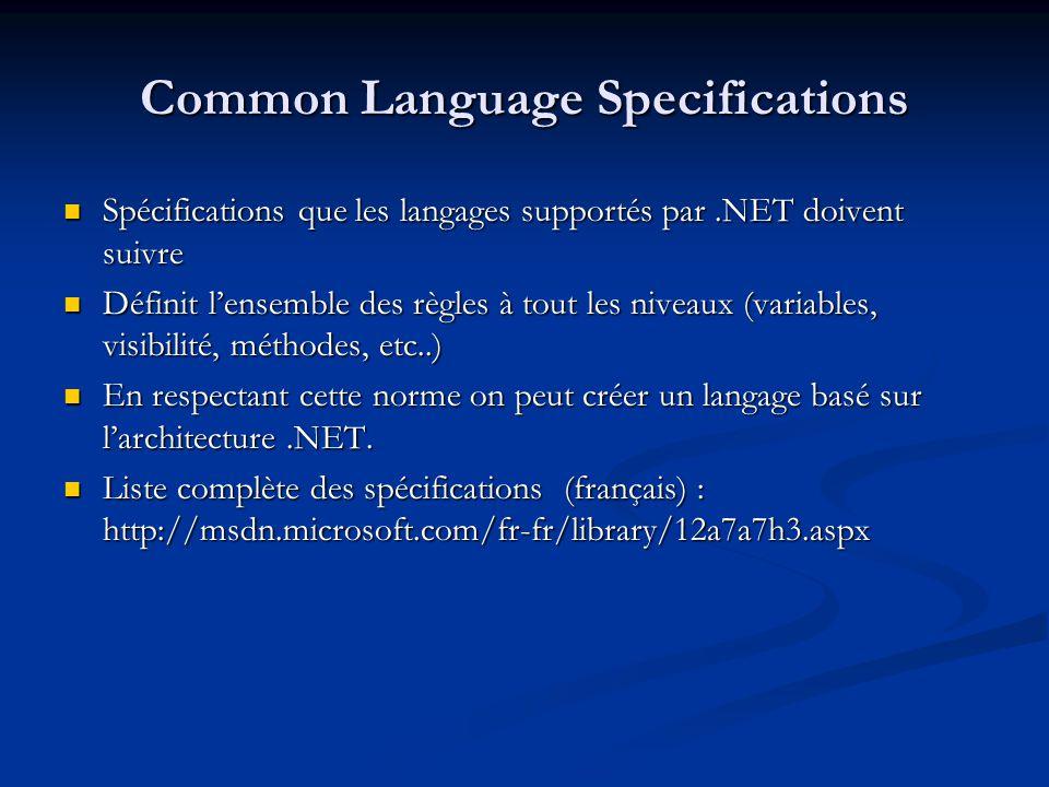 Commun Language Runtime Traduit les différents langages en code intermediaire Traduit les différents langages en code intermediaire Phase avant la compilation réelle Phase avant la compilation réelle Fonctionne grâce au CLS Fonctionne grâce au CLS