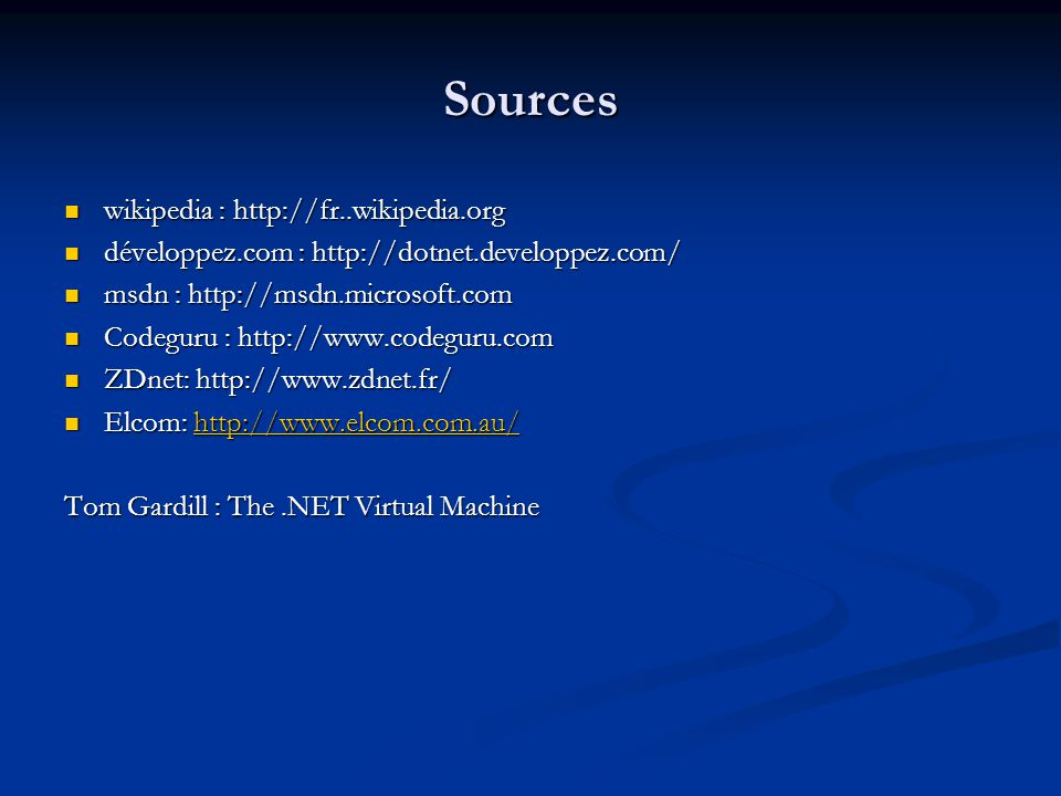 Sources wikipedia : http://fr..wikipedia.org wikipedia : http://fr..wikipedia.org développez.com : http://dotnet.developpez.com/ développez.com : http