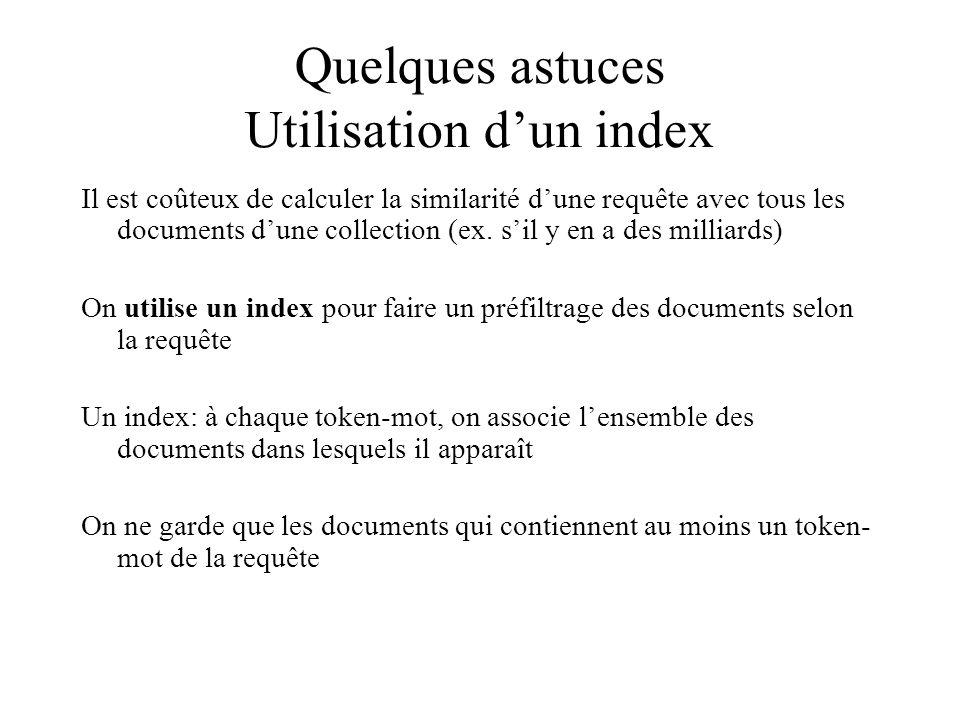 Quelques astuces Utilisation dun index Il est coûteux de calculer la similarité dune requête avec tous les documents dune collection (ex.