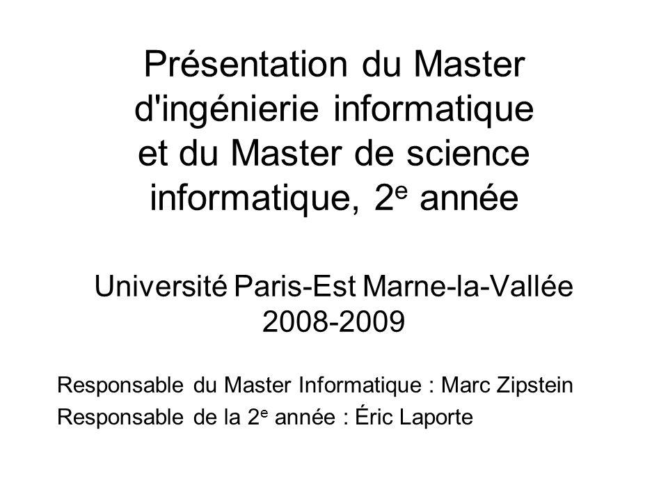 Présentation du Master d'ingénierie informatique et du Master de science informatique, 2 e année Université Paris-Est Marne-la-Vallée 2008-2009 Respon
