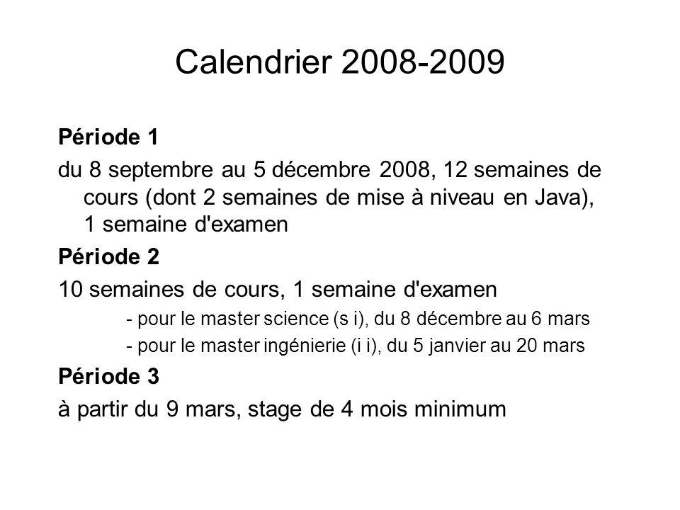 Calendrier 2008-2009 Période 1 du 8 septembre au 5 décembre 2008, 12 semaines de cours (dont 2 semaines de mise à niveau en Java), 1 semaine d'examen