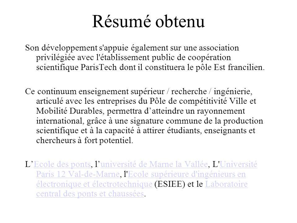 Résumé obtenu Son développement s appuie également sur une association privilégiée avec l établissement public de coopération scientifique ParisTech dont il constituera le pôle Est francilien.