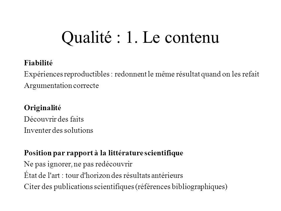 Qualité : 1. Le contenu Fiabilité Expériences reproductibles : redonnent le même résultat quand on les refait Argumentation correcte Originalité Décou