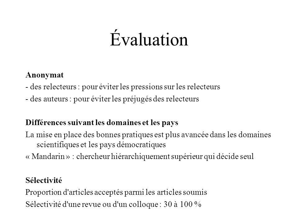 Évaluation Anonymat - des relecteurs : pour éviter les pressions sur les relecteurs - des auteurs : pour éviter les préjugés des relecteurs Différence