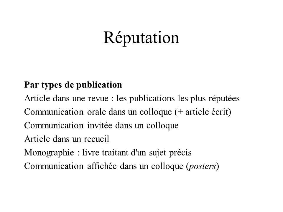 Réputation Chaque revue a sa réputation Sélectivité, diversité des auteurs (internationalité), notoriété, ancienneté, régularité...