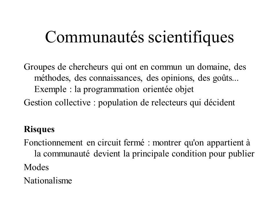 Communautés scientifiques Groupes de chercheurs qui ont en commun un domaine, des méthodes, des connaissances, des opinions, des goûts... Exemple : la