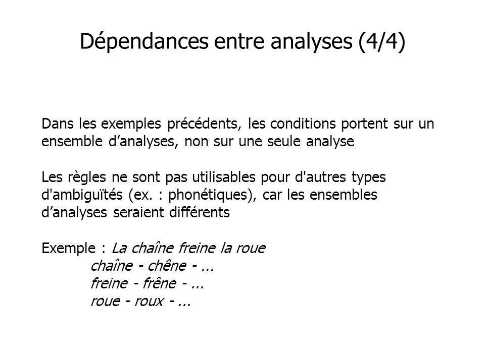 Dépendances entre analyses (4/4) Dans les exemples précédents, les conditions portent sur un ensemble danalyses, non sur une seule analyse Les règles