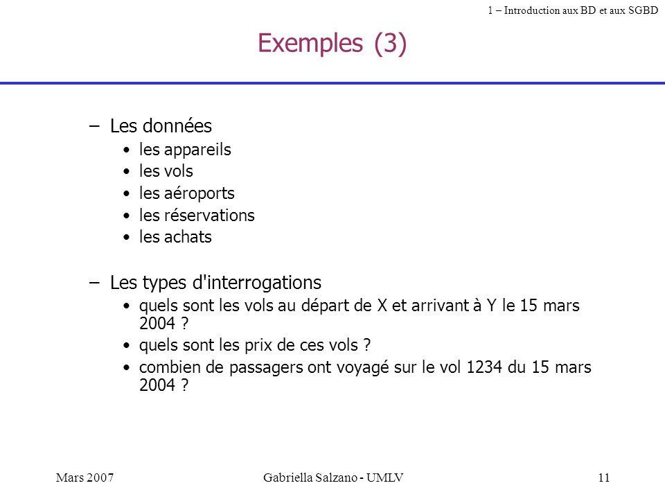 10Mars 2007Gabriella Salzano - UMLV Exemples (2) Pour une BD pour une compagnie aérienne. Pour supporter les réservations: –quelles informations doive