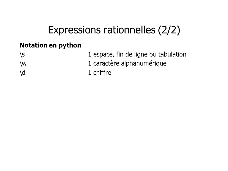 Expressions rationnelles (2/2) Notation en python \s1 espace, fin de ligne ou tabulation \w1 caractère alphanumérique \d1 chiffre