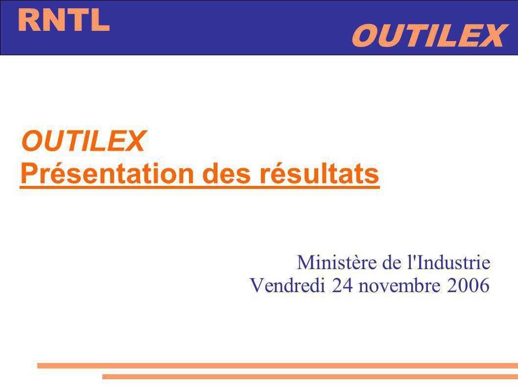 OUTILEX RNTL OUTILEX Présentation des résultats Ministère de l'Industrie Vendredi 24 novembre 2006