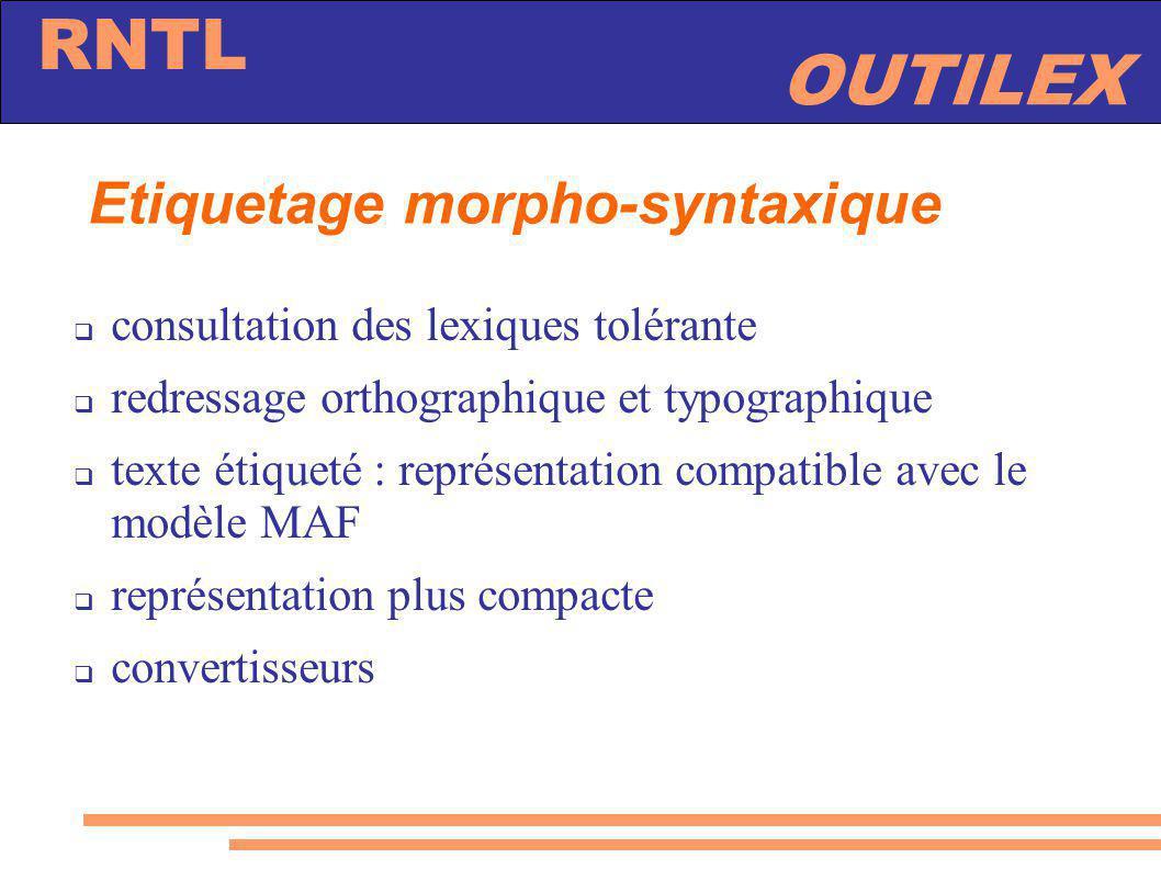 OUTILEX RNTL Etiquetage morpho-syntaxique consultation des lexiques tolérante redressage orthographique et typographique texte étiqueté : représentati