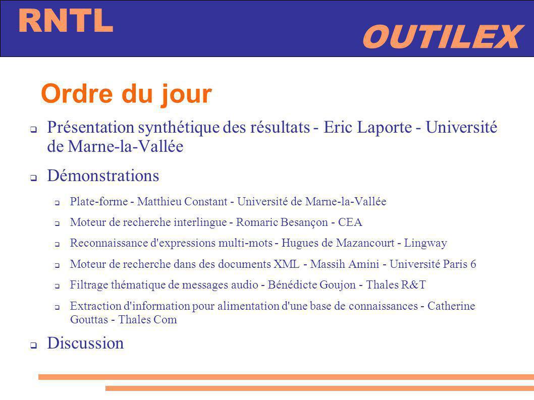 OUTILEX RNTL Conclusion http://www.at-lci.com/outilex opérations de base sur les textes utilisation de ressources à large couverture la plate-forme sera bientôt disponible et ouverte au développement collaboratif (licence LGPL) nouvelles fonctionnalités nouvelles langues