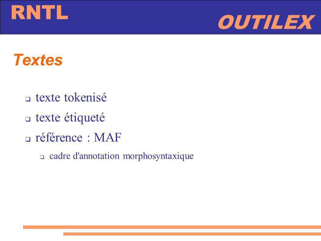 OUTILEX RNTL Textes texte tokenisé texte étiqueté référence : MAF cadre d'annotation morphosyntaxique