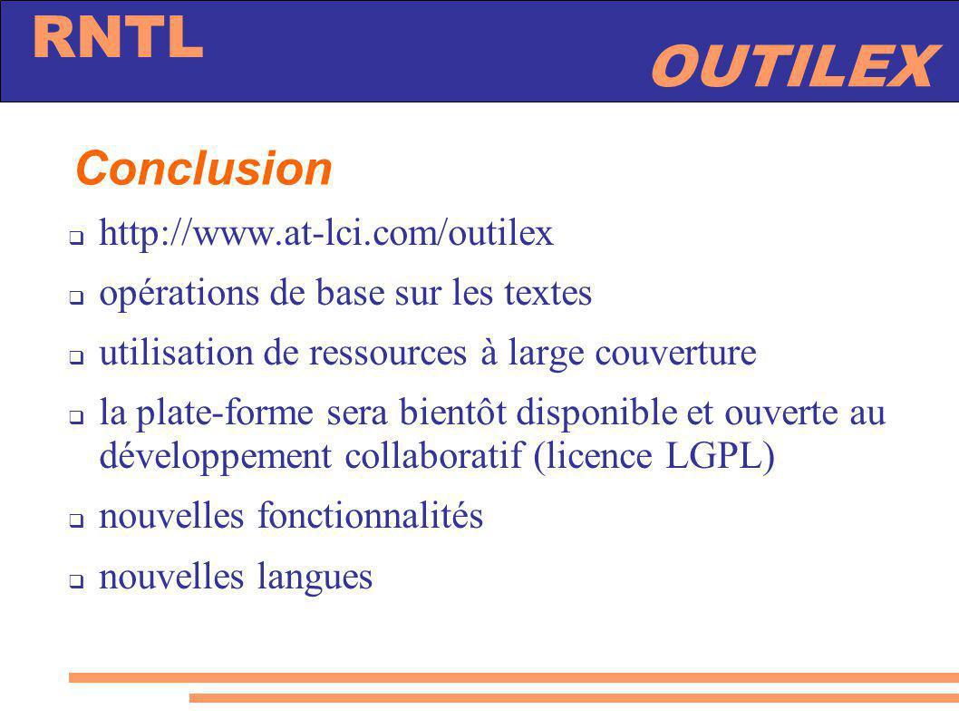 OUTILEX RNTL Conclusion http://www.at-lci.com/outilex opérations de base sur les textes utilisation de ressources à large couverture la plate-forme se