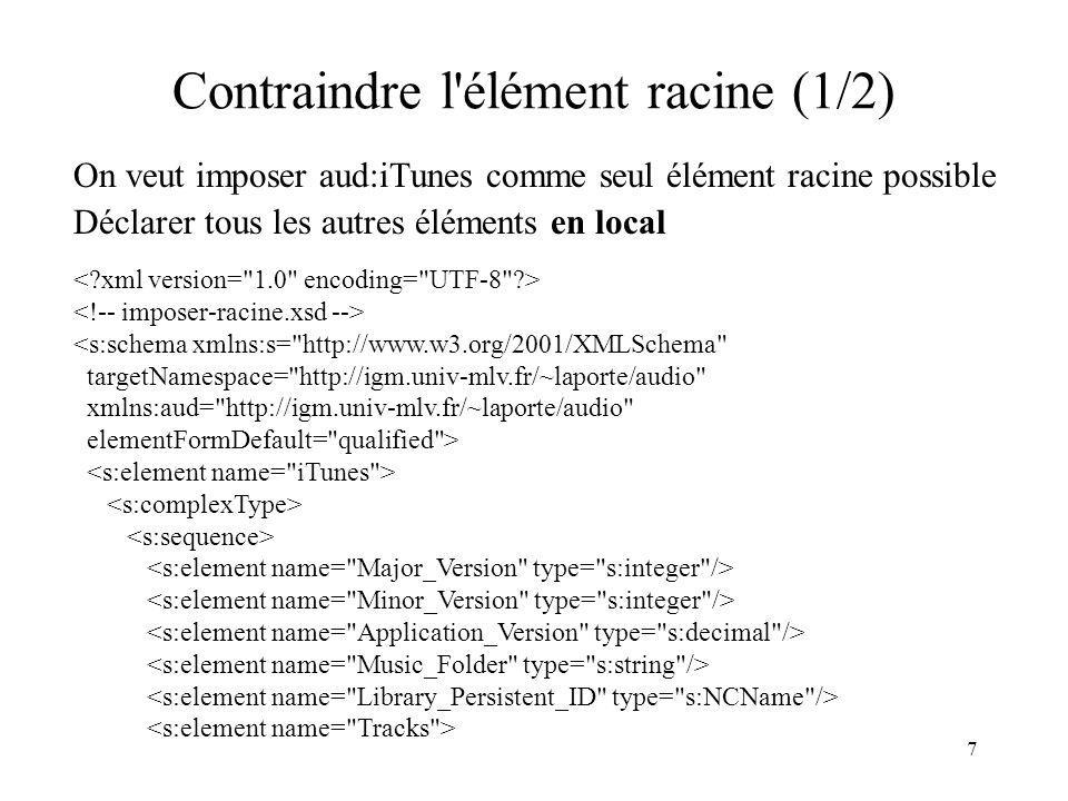 7 Contraindre l'élément racine (1/2) On veut imposer aud:iTunes comme seul élément racine possible Déclarer tous les autres éléments en local <s:schem
