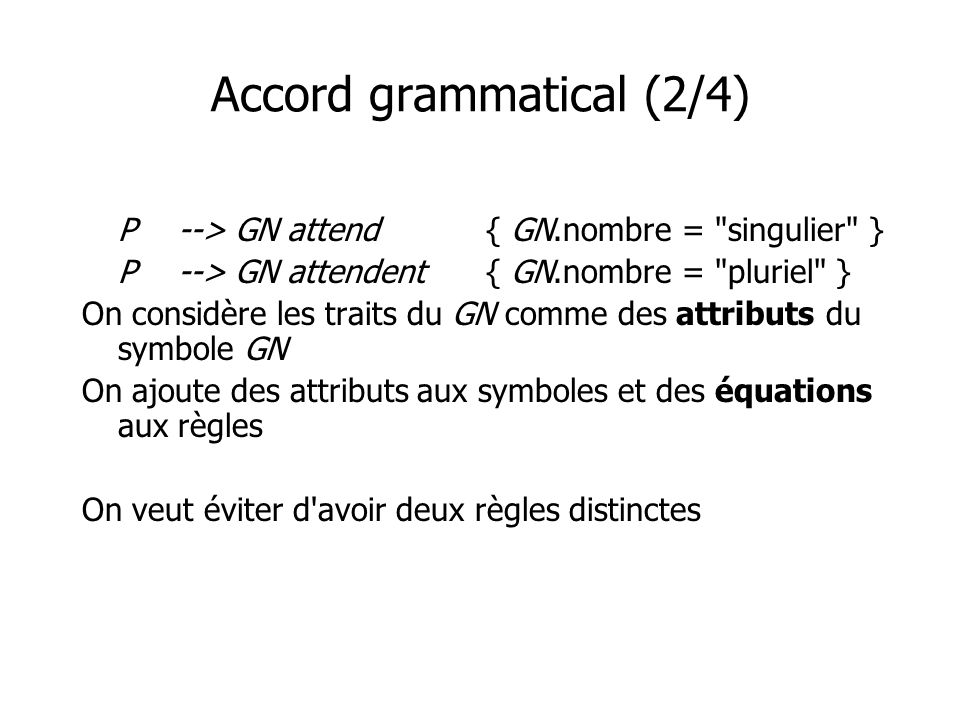 Accord grammatical (2/4) P--> GN attend { GN.nombre =