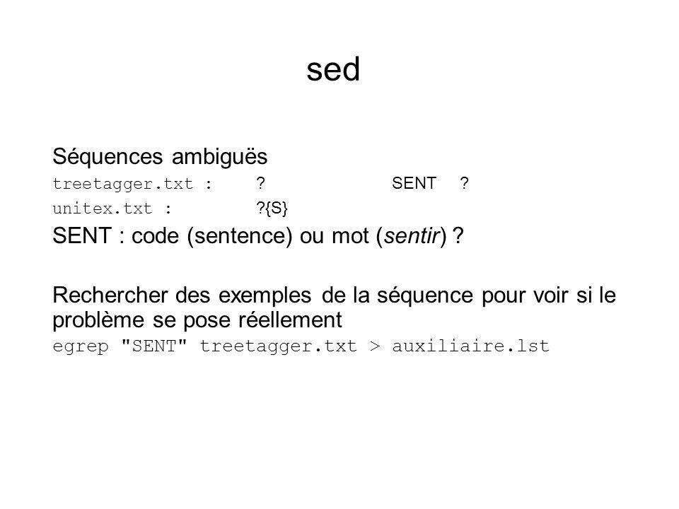 sed Séquences ambiguës treetagger.txt : ?SENT? unitex.txt : ?{S} SENT : code (sentence) ou mot (sentir) ? Rechercher des exemples de la séquence pour